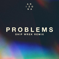A R I Z O N A - Problems (Ship Wrek Remix)