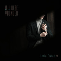 Little Fable - If I Were Younger