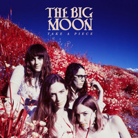 The Big Moon - Take A Piece