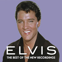 Elvis Presley - Elvis: The Best of the New Recordings