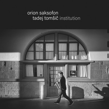 Tadej Tomšič Institution - Orion saksofon