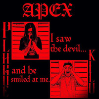 Apex - I saw the devil and he smiled at me. (Explicit)