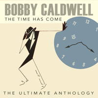 Bobby Caldwell - The Time Has Come: The Ultimate Anthology