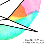 Jeanne Newhall - A Rose For Natalia