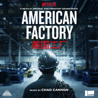 Chad Cannon - American Factory (A Netflix Original Documentary Soundtrack)