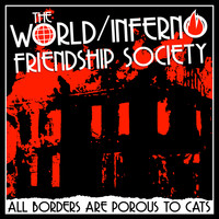 The World/Inferno Friendship Society - Freedom is a Wilderness Made for You and Me