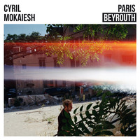 Cyril Mokaiesh - Paris-Beyrouth