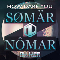 Somar Nomar - How Dare You