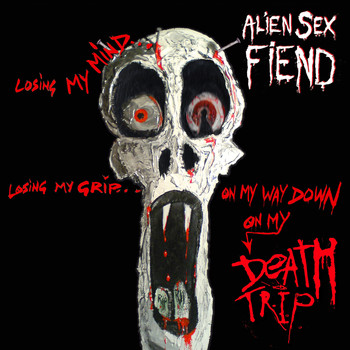 Alien Sex Fiend - Death Trip (Explicit)