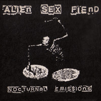 Alien Sex Fiend - Nocturnal Emissions (Explicit)