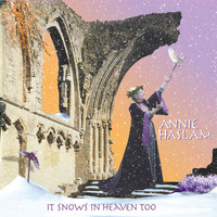 Annie Haslam - It Snows In Heaven Too