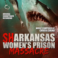 Chuck Cirino - Sharkansas Women's Prison Massacre (Original Soundtrack Recording)