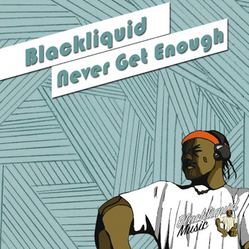 Blackliquid - Never Get Enough