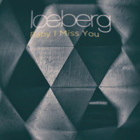 Iceberg - Baby I Miss You