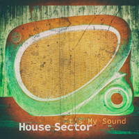 House Sector - It's My Sound