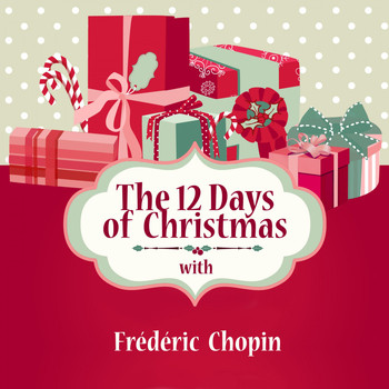 Frédéric Chopin - The 12 Days of Christmas with Frédéric Chopin