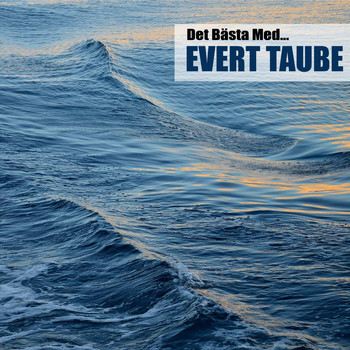 Evert Taube - Det Bästa Med... (Remastered)