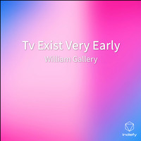 William Gallery - Tv Exist Very Early
