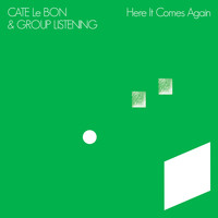 Cate Le Bon & Group Listening - Here It Comes Again