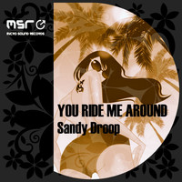 Sandy Droop - You Ride Me Around