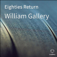 William Gallery - Eighties Return