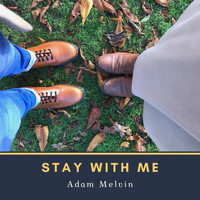 Adam Melvin / - Stay With Me