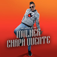 Mc Nego Blue - Mulher Chapa Quente (Explicit)