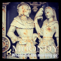 Moondy - Where Did the Morning Go