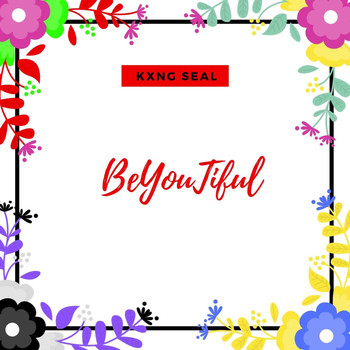 Kxng Seal - BeYouTiful