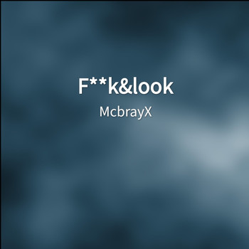 McbrayX - F**k&look (Explicit)