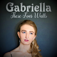Gabriella - These Four Walls