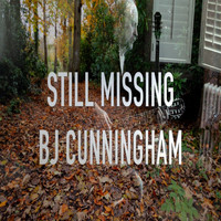 BJ Cunningham - Still Missing