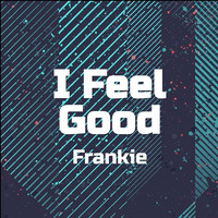 Frankie - I Feel Good
