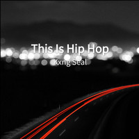 Kxng Seal - This Is Hip Hop