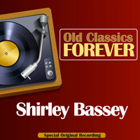 Shirley Bassey - Old Classics Forever (Special Original Recording)