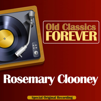 Rosemary Clooney - Old Classics Forever (Special Original Recording)