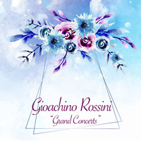 Gioachino Rossini - Grand Concerts