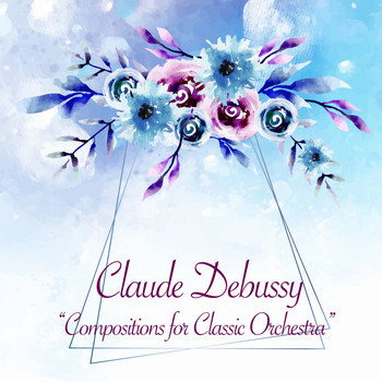 Claude Debussy - Compositions for Classic Orchestra