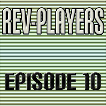 Rev-Players - Episode 10