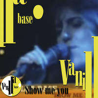 Vanilla Base - Show Me You