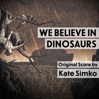 Kate Simko - We Believe in Dinosaurs (Original Score)