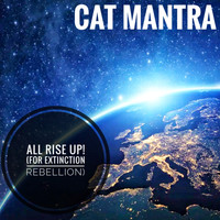 Cat Mantra - All Rise up! (For Extinction Rebellion)