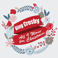 Bing Crosby - All I Want for Christmas: Bing Crosby