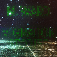 M. Ward - Migration of Souls
