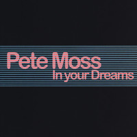 Pete Moss - In Your Dreams
