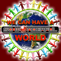 So Wonderful - We Can Have A World
