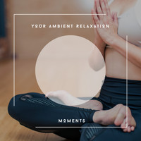 Relaxing Chill Out Music - Your Ambient Relaxation Moments
