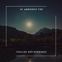 Relaxing Chill Out Music - Ambience For Chilled Out Evenings