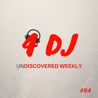 Various Artists / - 4 DJ: UnDiscovered Weekly #94