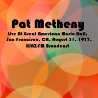 Pat Metheny - Live At Great American Music Hall, San Francisco, CA. August 31st 1977, KJAZ-FM Broadcast (Remastered)